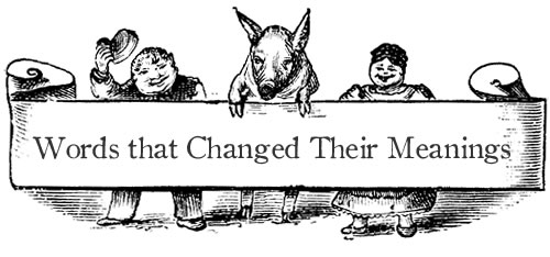 Words That Changed Their Meanings Neatorama