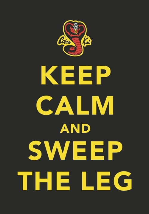 word of wisdom from cobra kai keep calm and sweep the leg