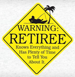 Warning Retiree: Knows everything and has plenty of time to tell you about it