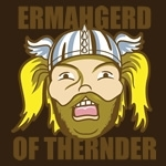 Ermahgerd of Thernder